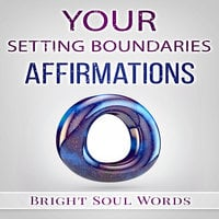 Your Setting Boundaries Affirmations - Bright Soul Words