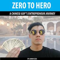 Zero to Hero: A Chinese Guy's Entrepreneur Journey - Laman Lega