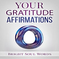 Your Gratitude Affirmations - Bright Soul Words