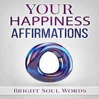 Your Happiness Affirmations - Bright Soul Words