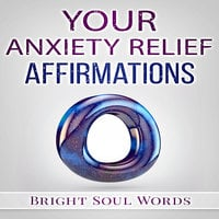 Your Anxiety Relief Affirmations - Bright Soul Words