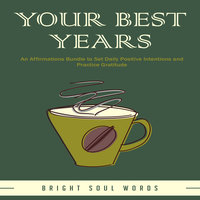 Your Best Years: An Affirmations Bundle to Set Daily Positive Intentions and Practice Gratitude - Bright Soul Words