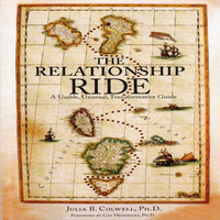 The Relationship Ride: A Usable, Unusual, Transformative Guide - Julia B. Colwell, PhD