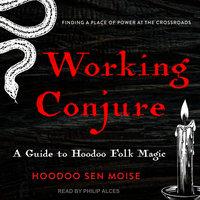 Working Conjure - Hoodoo Sen Moise