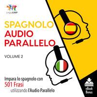 Audio Parallelo Spagnolo - Impara lo spagnolo con 501 Frasi utilizzando l'Audio Parallelo - Volume 2 - Lingo Jump