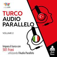 Audio Parallelo Turco - Impara il turco con 501 Frasi utilizzando l'Audio Parallelo - Volume 2 - Lingo Jump