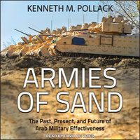 Armies of Sand: The Past, Present, and Future of Arab Military Effectiveness - Kenneth M. Pollack