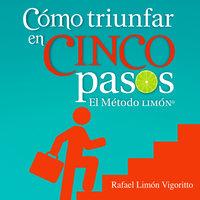 Cómo triunfar en cinco pasos - Rafael Limón Vigoritto