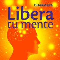 Libera tu mente - Dharmapa