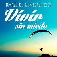 Vivir sin miedo - Raquel Levinstein