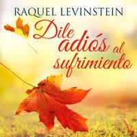Dile adiós al sufrimiento - Raquel Levinstein