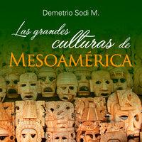 Las Grandes culturas de Mesoamérica - Demetrio Sodi