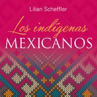 Los indígenas mexicanos - Lilian Scheffler