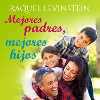 Mejores padres, mejores hijos - Raquel Levinstein