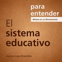 Para entender: El Sistema Educativo - Aurora Loyo Brambila