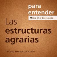 Para entender: Las estructuras Agrarias - Antonio Escobar Ohmstede