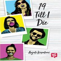 19 Till I Die - Anjali Kirpalani