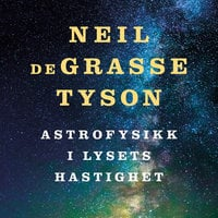 Astrofysikk i lysets hastighet - Neil deGrasse Tyson