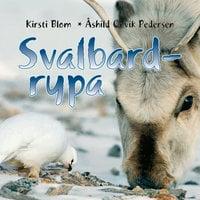 Svalbardrypa - Kirsti Blom,Åshild Ønvik Pedersen