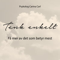 Tenk enkelt - Få mer av det som betyr mest - Carina Carl