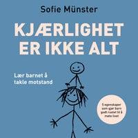 Kjærlighet er ikke alt - Lær barnet å takle motstand - Sofie Münster