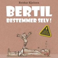 Bertil bestemmer selv - Reidar Kjelsen