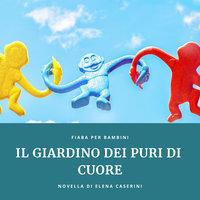 Il Giardino dei Puri di Cuore - Elena Caserini