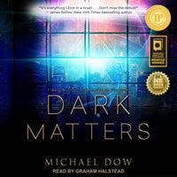 Dark Matters - Michael Dow
