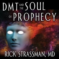 DMT and the Soul of Prophecy: A New Science of Spiritual Revelation in the Hebrew Bible - Rick Strassman
