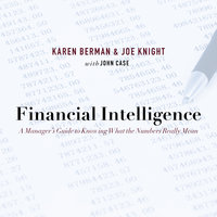 Financial Intelligence: A Manager's Guide to Knowing What the Numbers Really Mean - Karen Berman,Joe Knight