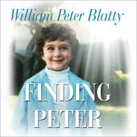 Finding Peter: A True Story of the Hand of Providence and Evidence of Life after Death - William Peter Blatty