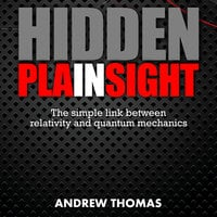 Hidden In Plain Sight: The Simple Link Between Relativity and Quantum Mechanics - Andrew Thomas
