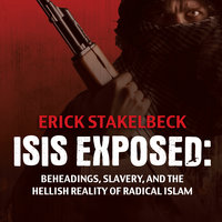 ISIS Exposed: Beheadings, Slavery, and the Hellish Reality of Radical Islam - Erick Stakelbeck