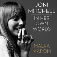 Joni Mitchell: In Her Own Words - Malka Marom
