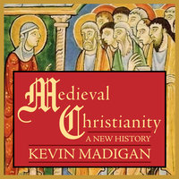Medieval Christianity: A New History - Kevin Madigan