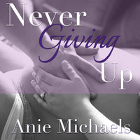 Never Giving Up - Anie Michaels