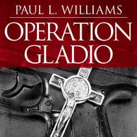 Operation Gladio: The Unholy Alliance Between the Vatican, the CIA, and the Mafia - Paul L. Williams