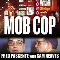 Mob Cop: My Life of Crime in the Chicago Police Department - Fred Pascente, Sam Reaves