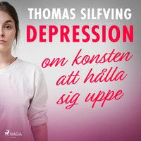 Depression: om konsten att hålla sig uppe - Thomas Silfving