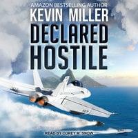 Declared Hostile - Kevin P. Miller