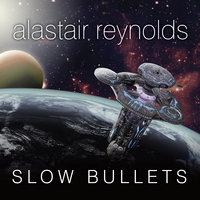Slow Bullets - Alastair Reynolds