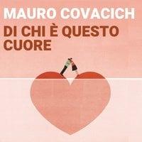 Di chi è questo cuore - Mauro Covacich
