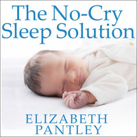 The No-Cry Sleep Solution: Gentle Ways to Help Your Baby Sleep Through the Night - Elizabeth Pantley