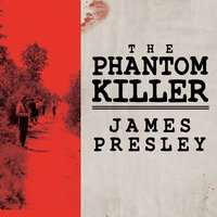 The Phantom Killer: Unlocking the Mystery of the Texarkana Serial Murders: the Story of a Town in Terror - James Presley