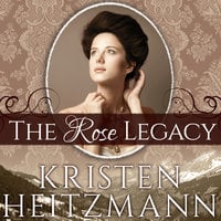 The Rose Legacy - Kristen Heitzmann