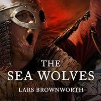 The Sea Wolves: A History of the Vikings - Lars Brownworth