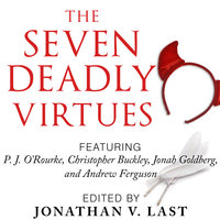The Seven Deadly Virtues: 18 Conservative Writers on Why the Virtuous Life is Funny as Hell - Johnny V. Last