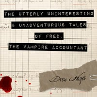 The Utterly Uninteresting and Unadventurous Tales of Fred, the Vampire Accountant - Drew Hayes