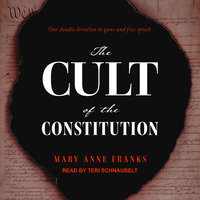 The Cult of the Constitution - Mary Anne Franks