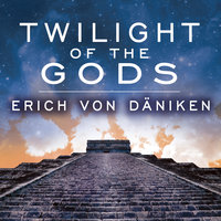 Twilight of the Gods: The Mayan Calendar and the Return of the Extraterrestrials - Erich von Däniken